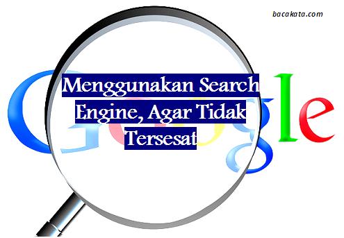 Menggunakan Search Engine, Agar Tidak Tersesat