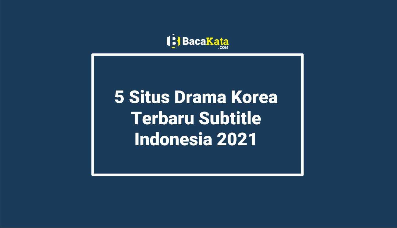5 Situs Drama Korea Terbaru Subtitle Indonesia 2021