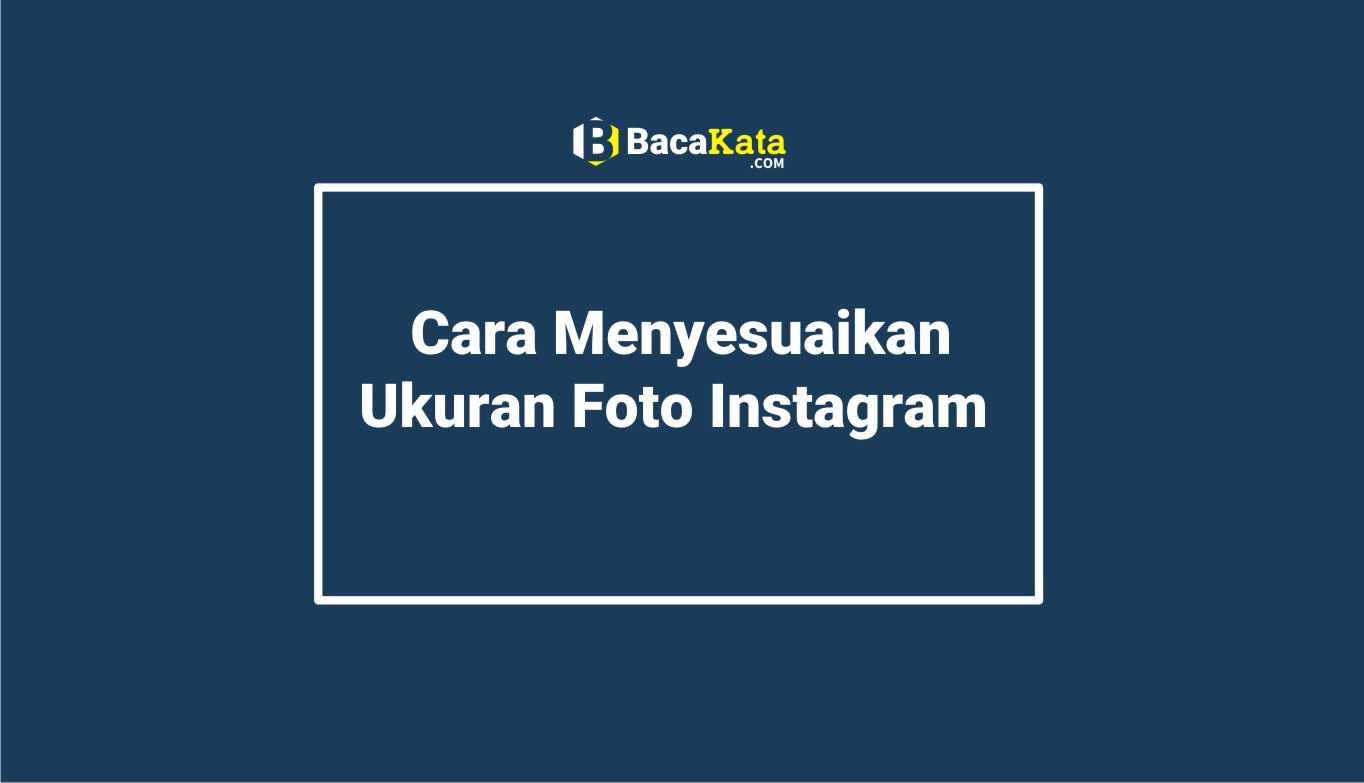 Cara Menyesuaikan Ukuran Foto Instagram