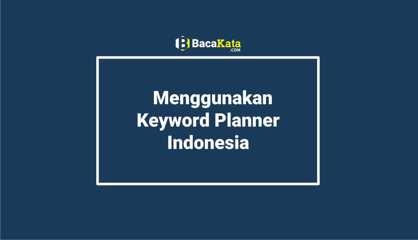 Menggunakan Keyword Planner Indonesia