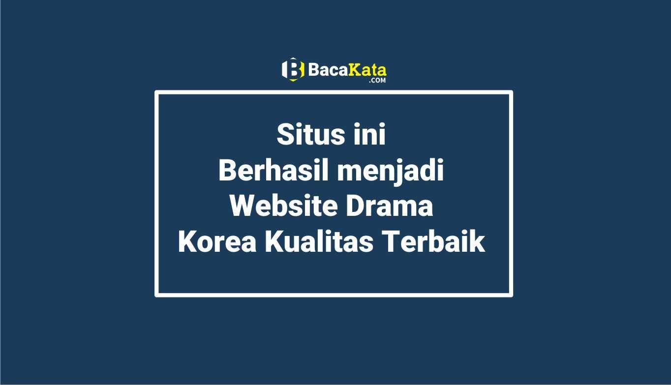 Situs ini Berhasil menjadi Website Drama Korea Kualitas Terbaik